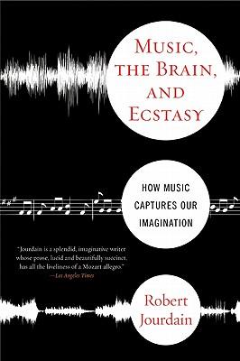 Music, the Brain & Ecstasy By Jourdain, Robert